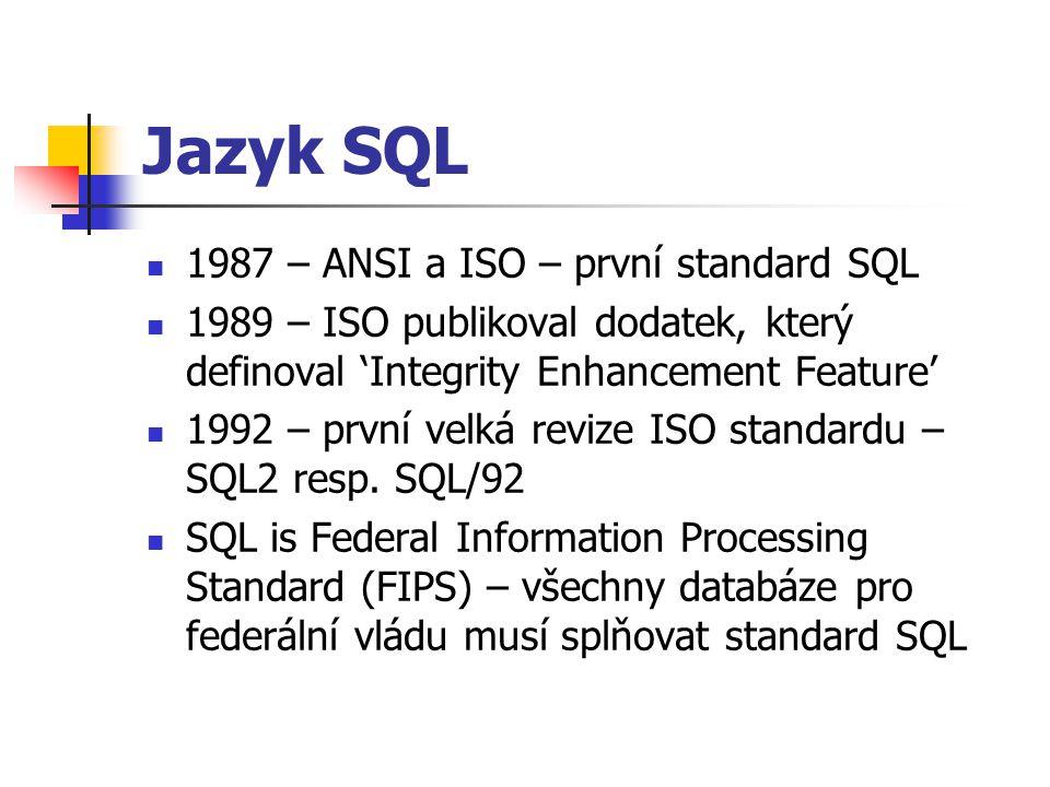 Jazyk SQL 1987 – ANSI a ISO – první standard SQL 1989 – ISO publikoval dodatek, který definoval 'Integrity Enhancement Feature' 1992 – první velká revize ISO standardu – SQL2 resp.