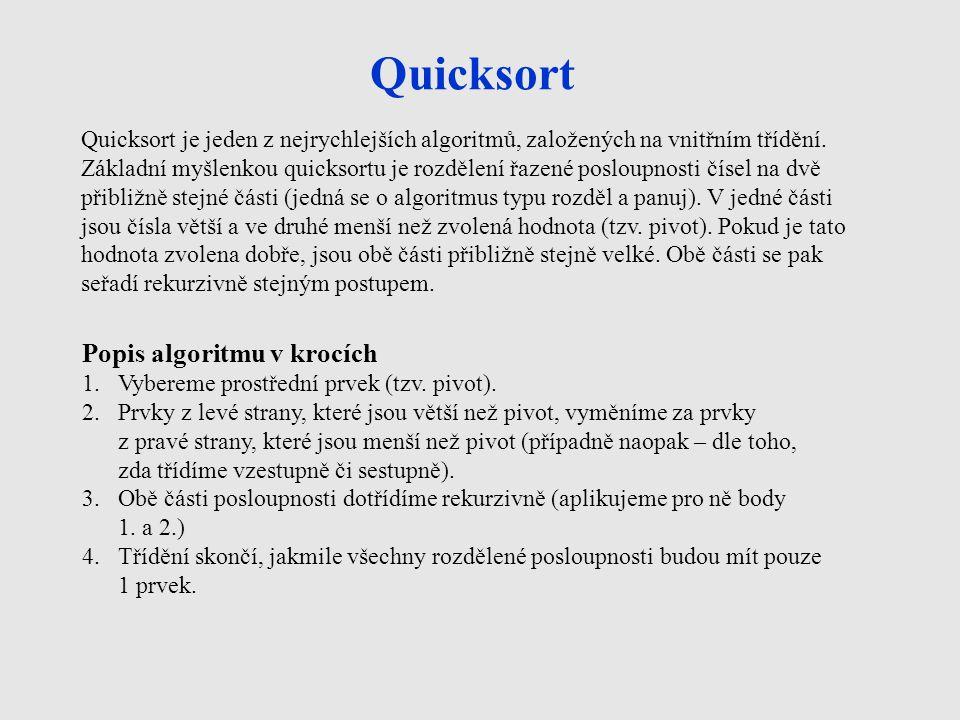 Quicksort Quicksort je jeden z nejrychlejších algoritmů, založených na vnitřním třídění.