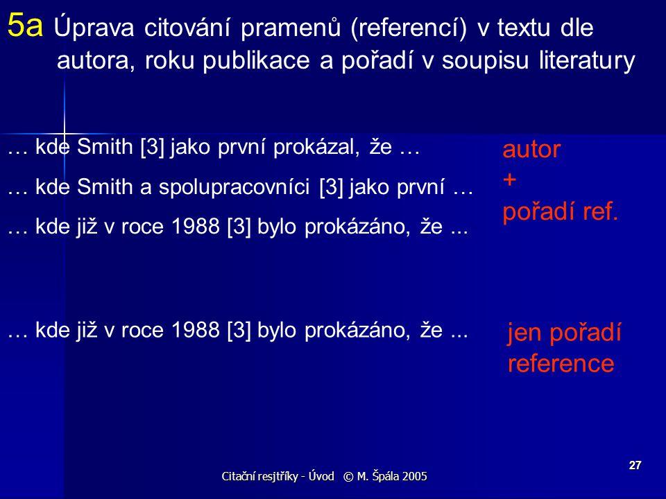 Citační resjtříky - Úvod © M. Špála 2005 27 5a Úprava citování pramenů (referencí) v textu dle autora, roku publikace a pořadí v soupisu literatury …