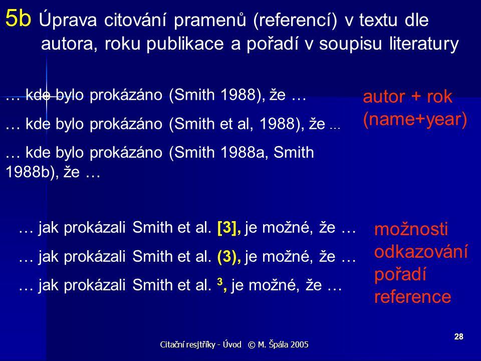 Citační resjtříky - Úvod © M. Špála 2005 28 5b Úprava citování pramenů (referencí) v textu dle autora, roku publikace a pořadí v soupisu literatury …