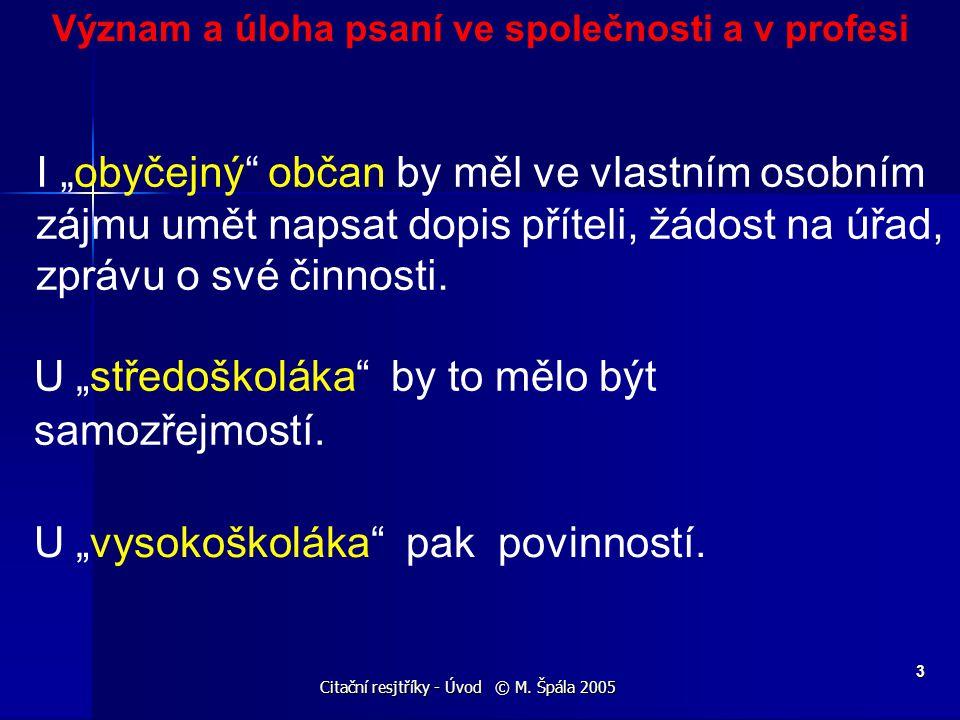 """Citační resjtříky - Úvod © M. Špála 2005 3 Význam a úloha psaní ve společnosti a v profesi I """"obyčejný"""" občan by měl ve vlastním osobním zájmu umět na"""