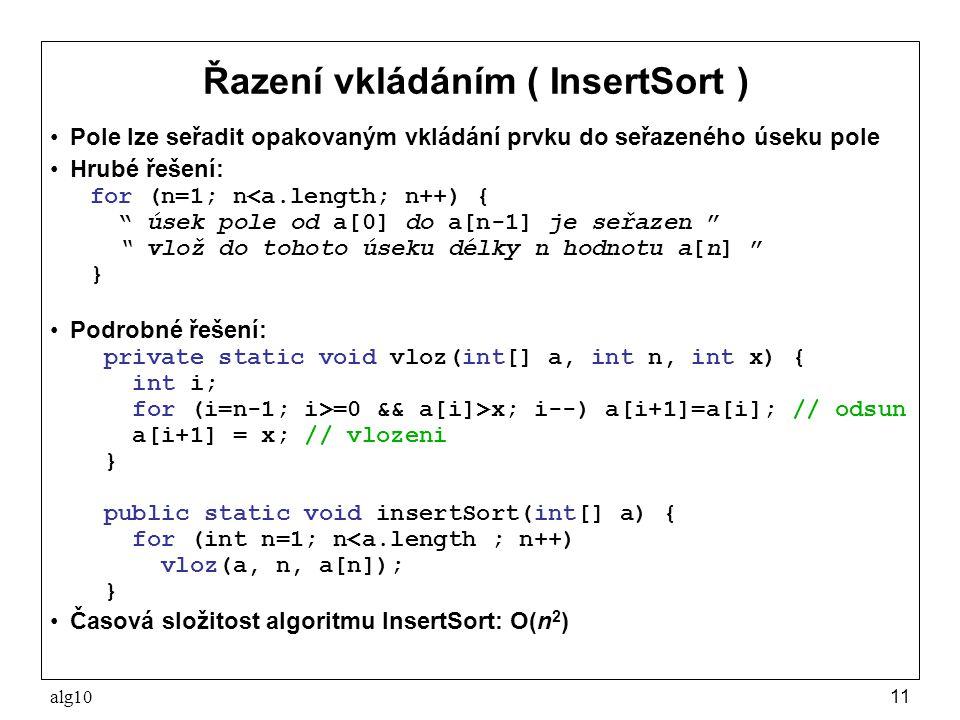 alg1011 Řazení vkládáním ( InsertSort ) Pole lze seřadit opakovaným vkládání prvku do seřazeného úseku pole Hrubé řešení: for (n=1; n<a.length; n++) {