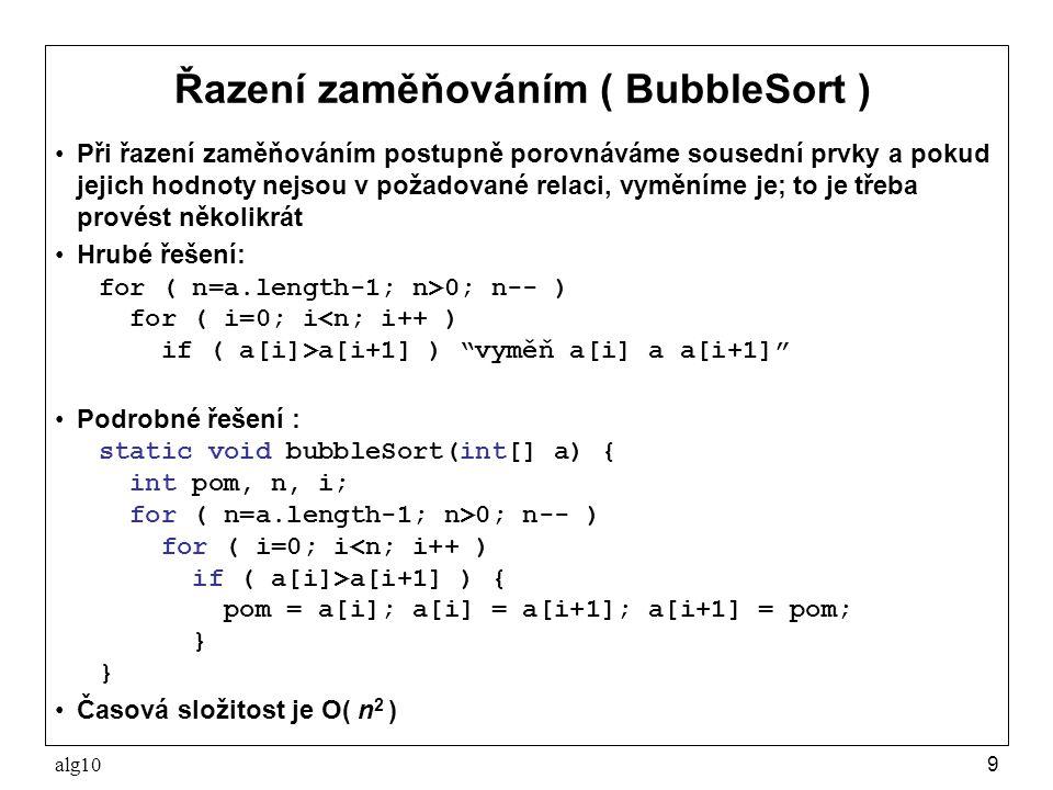 alg109 Řazení zaměňováním ( BubbleSort ) Při řazení zaměňováním postupně porovnáváme sousední prvky a pokud jejich hodnoty nejsou v požadované relaci,