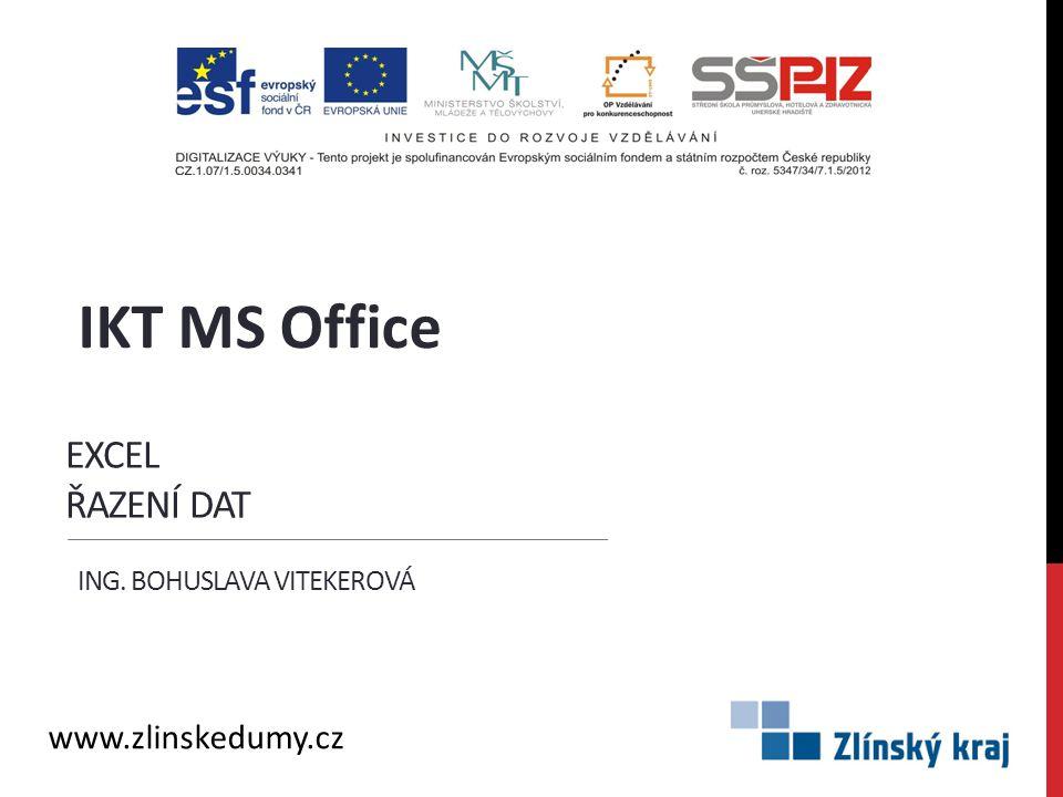 EXCEL ŘAZENÍ DAT ING. BOHUSLAVA VITEKEROVÁ IKT MS Office www.zlinskedumy.cz