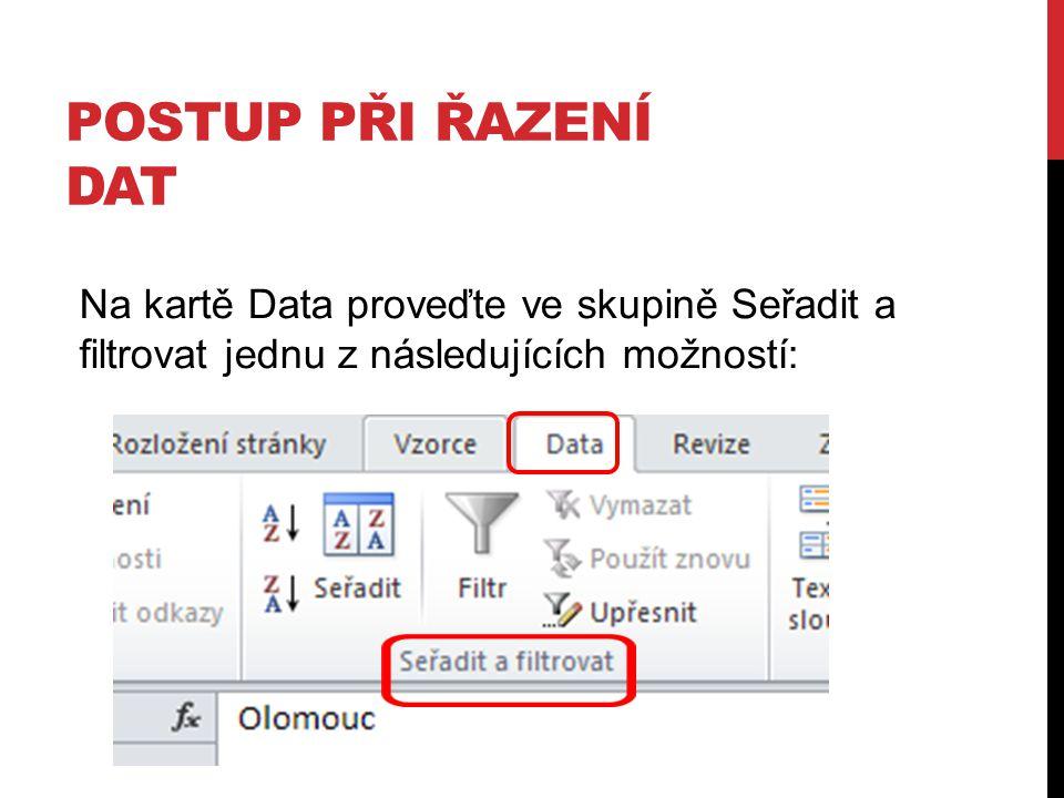 POSTUP PŘI ŘAZENÍ DAT Na kartě Data proveďte ve skupině Seřadit a filtrovat jednu z následujících možností: