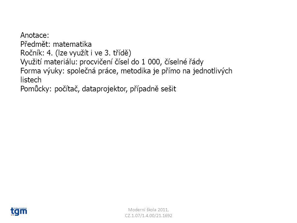 Anotace: Předmět: matematika Ročník: 4. (lze využít i ve 3. třídě) Využití materiálu: procvičení čísel do 1 000, číselné řády Forma výuky: společná pr