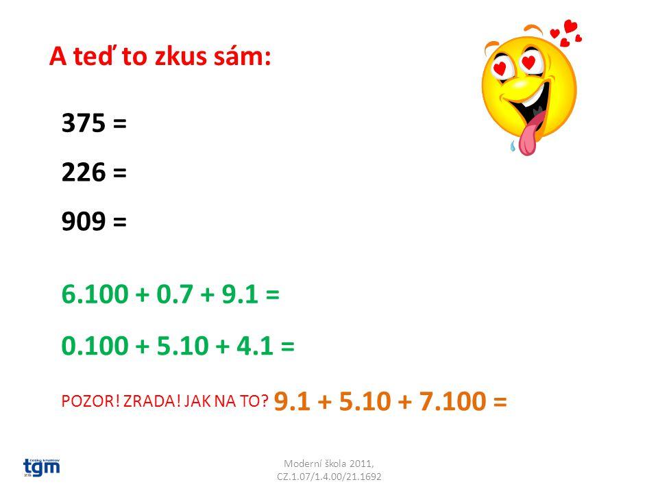 Moderní škola 2011, CZ.1.07/1.4.00/21.1692 A teď to zkus sám: 375 = 226 = 909 = 6.100 + 0.7 + 9.1 = 0.100 + 5.10 + 4.1 = POZOR! ZRADA! JAK NA TO? 9.1