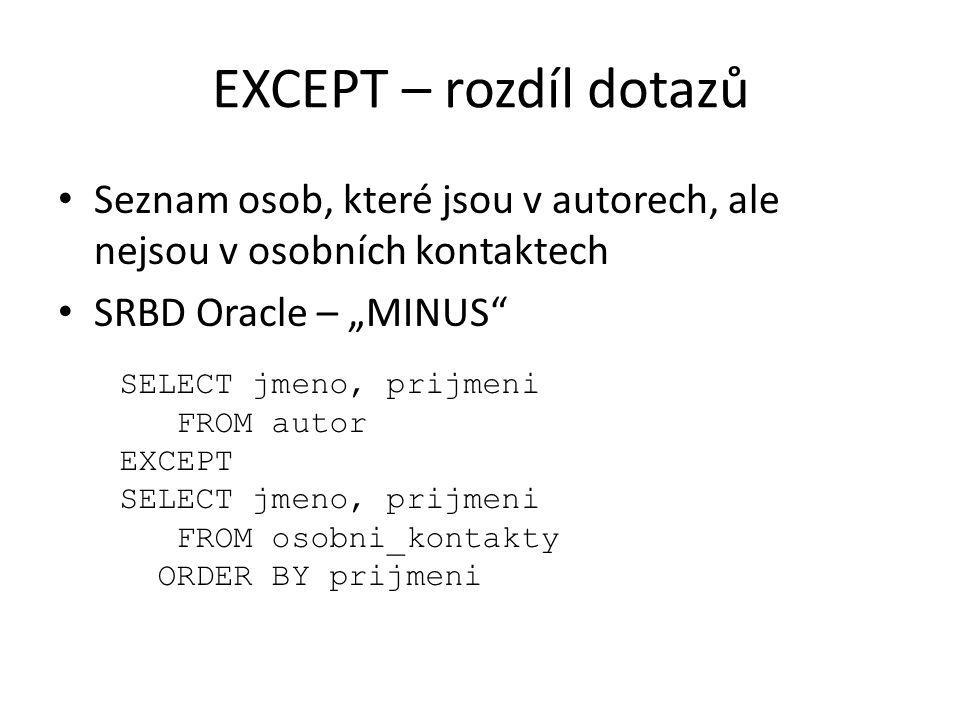 """EXCEPT – rozdíl dotazů Seznam osob, které jsou v autorech, ale nejsou v osobních kontaktech SRBD Oracle – """"MINUS"""" SELECT jmeno, prijmeni FROM autor EX"""
