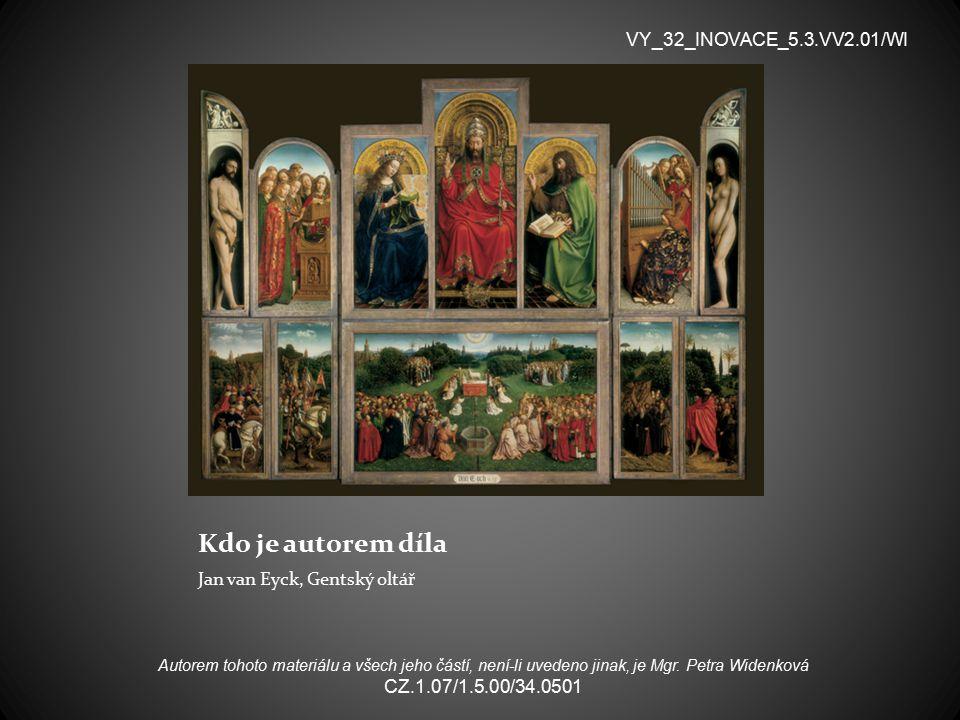 Kdo je autorem díla Jan van Eyck, Gentský oltář VY_32_INOVACE_5.3.VV2.01/WI Autorem tohoto materiálu a všech jeho částí, není-li uvedeno jinak, je Mgr.