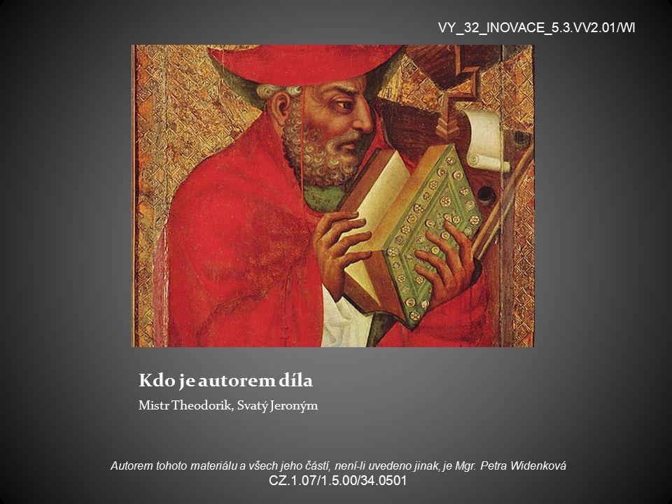 Kdo je autorem díla Mistr Theodorik, Svatý Jeroným VY_32_INOVACE_5.3.VV2.01/WI Autorem tohoto materiálu a všech jeho částí, není-li uvedeno jinak, je Mgr.