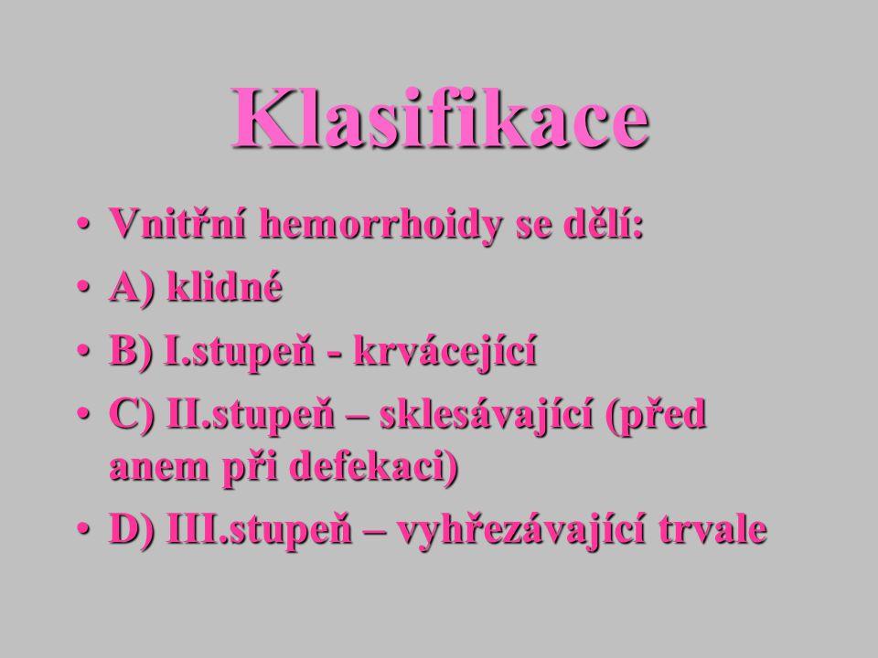 Klasifikace Vnitřní hemorrhoidy se dělí:Vnitřní hemorrhoidy se dělí: A) klidnéA) klidné B) I.stupeň - krvácejícíB) I.stupeň - krvácející C) II.stupeň