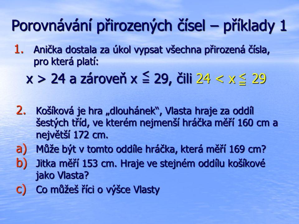 Porovnávání přirozených čísel – příklady 1 1. Anička dostala za úkol vypsat všechna přirozená čísla, pro která platí: x > 24 a zároveň x 29, čili 24 2