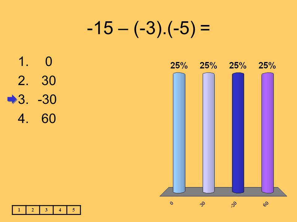 -15 – (-3).(-5) = 12345 1. 0 2. 30 3.-30 4. 60