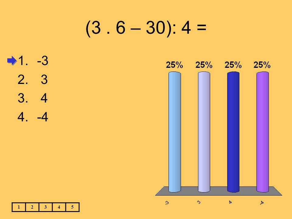 (3. 6 – 30): 4 = 12345 1.-3 2. 3 3. 4 4.-4