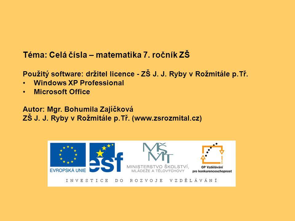 Téma: Celá čísla – matematika 7. ročník ZŠ Použitý software: držitel licence - ZŠ J. J. Ryby v Rožmitále p.Tř. Windows XP Professional Microsoft Offic