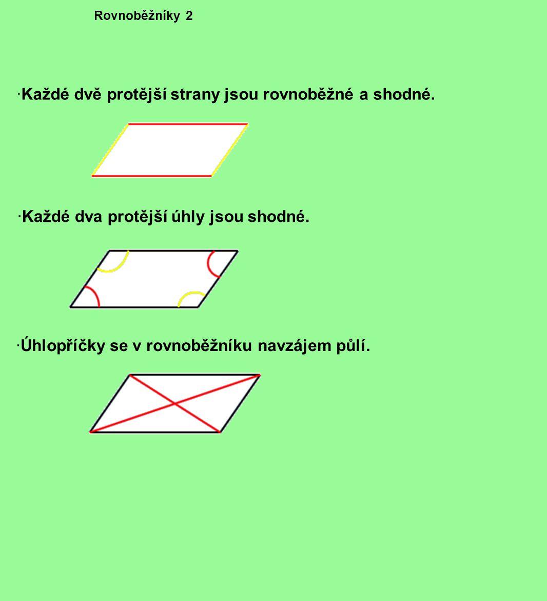 Rovnoběžníky 2 ·Každé dvě protější strany jsou rovnoběžné a shodné. ·Každé dva protější úhly jsou shodné. ·Úhlopříčky se v rovnoběžníku navzájem půlí.