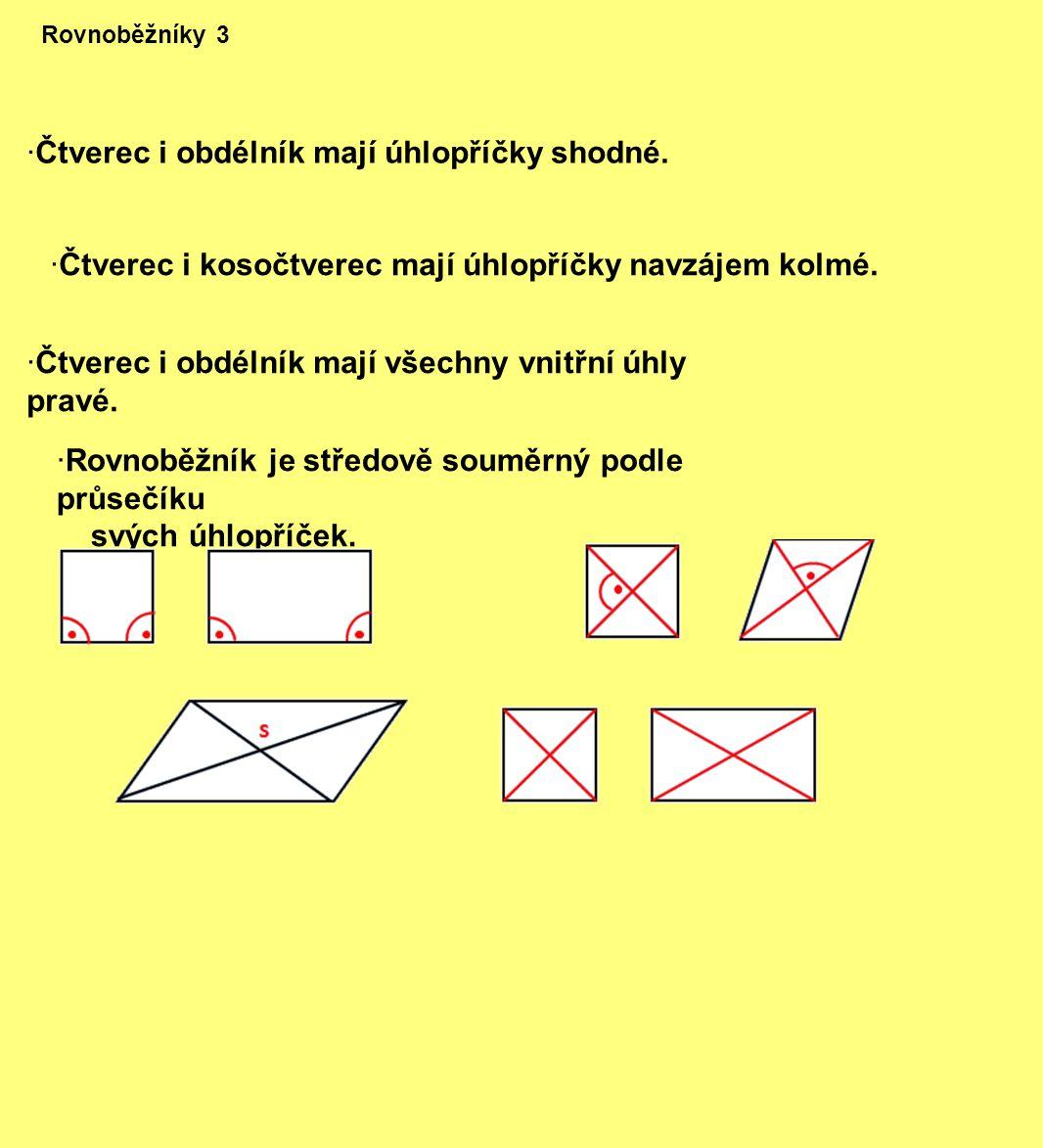 Rovnoběžníky 3 ·Čtverec i obdélník mají úhlopříčky shodné. ·Čtverec i kosočtverec mají úhlopříčky navzájem kolmé. ·Čtverec i obdélník mají všechny vni