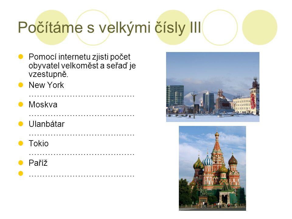 Použité obrázky Obrázek Ulanbátar … http://dromedar.topky.sk/cl/1000017/12982 97/Moderna-tvar-mongolskeho-Ulanbataru http://dromedar.topky.sk/cl/1000017/12982 97/Moderna-tvar-mongolskeho-Ulanbataru Obrázek Moskvy … http://cs.wikipedia.org/wiki/Moskva http://cs.wikipedia.org/wiki/Moskva