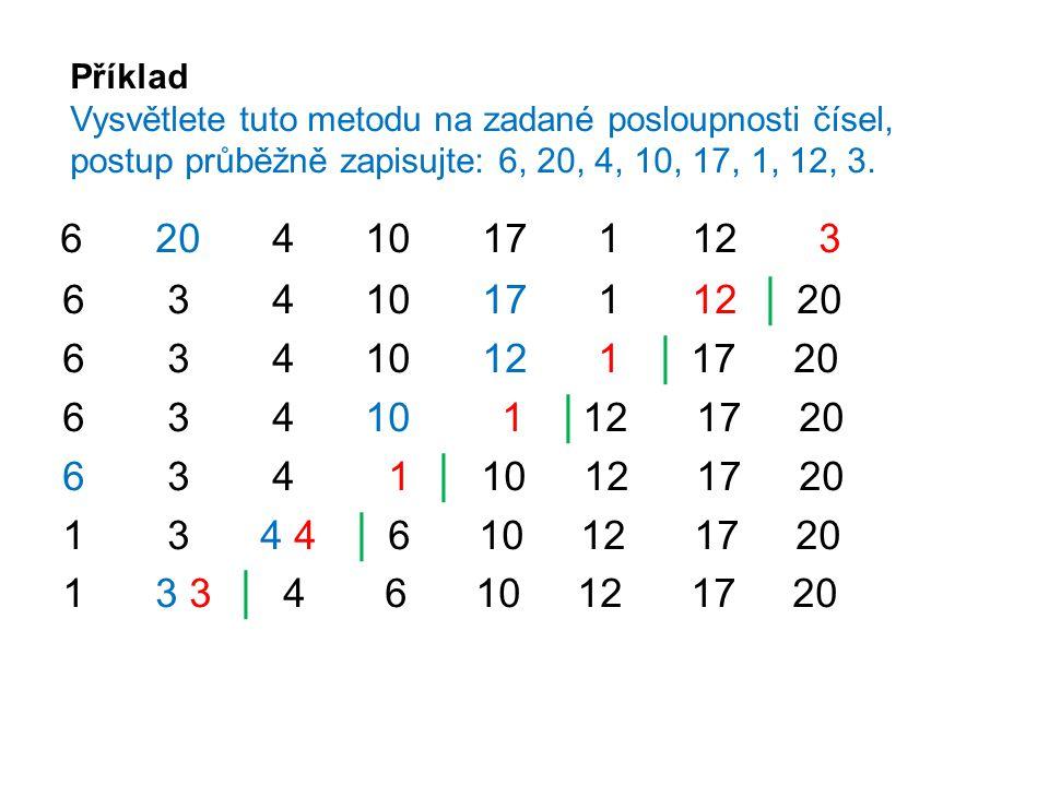 Příklad Vysvětlete tuto metodu na zadané posloupnosti čísel, postup průběžně zapisujte: 6, 20, 4, 10, 17, 1, 12, 3.