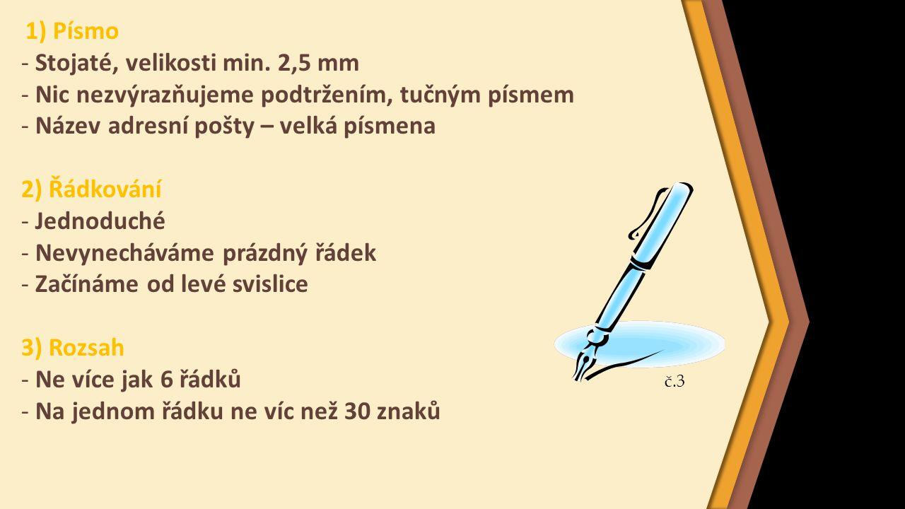 4) Poštovní směrovací číslo - Nepředsazujeme - Mezi PSČ a názvem adresní pošty – dlouhá mezera 5) Pravopis - Začínáme vždy velkým písmenem - Na konci řádku není interpunkce, kromě tečky za zkratkami - Více údajů na řádku oddělujeme čárkou Vložení - symboly - další symboly - speciální znaky - dlouhá mezera č.4