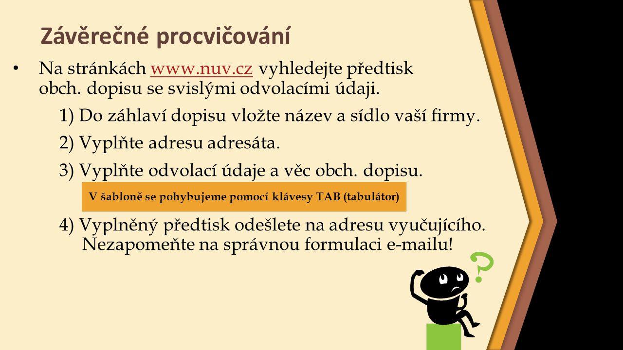 Závěrečné procvičování Na stránkách www.nuv.cz vyhledejte předtiskwww.nuv.cz obch. dopisu se svislými odvolacími údaji. 1) Do záhlaví dopisu vložte ná