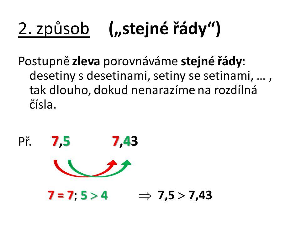 """2. způsob(""""stejné řády"""") Postupně zleva porovnáváme stejné řády: desetiny s desetinami, setiny se setinami, …, tak dlouho, dokud nenarazíme na rozdíln"""