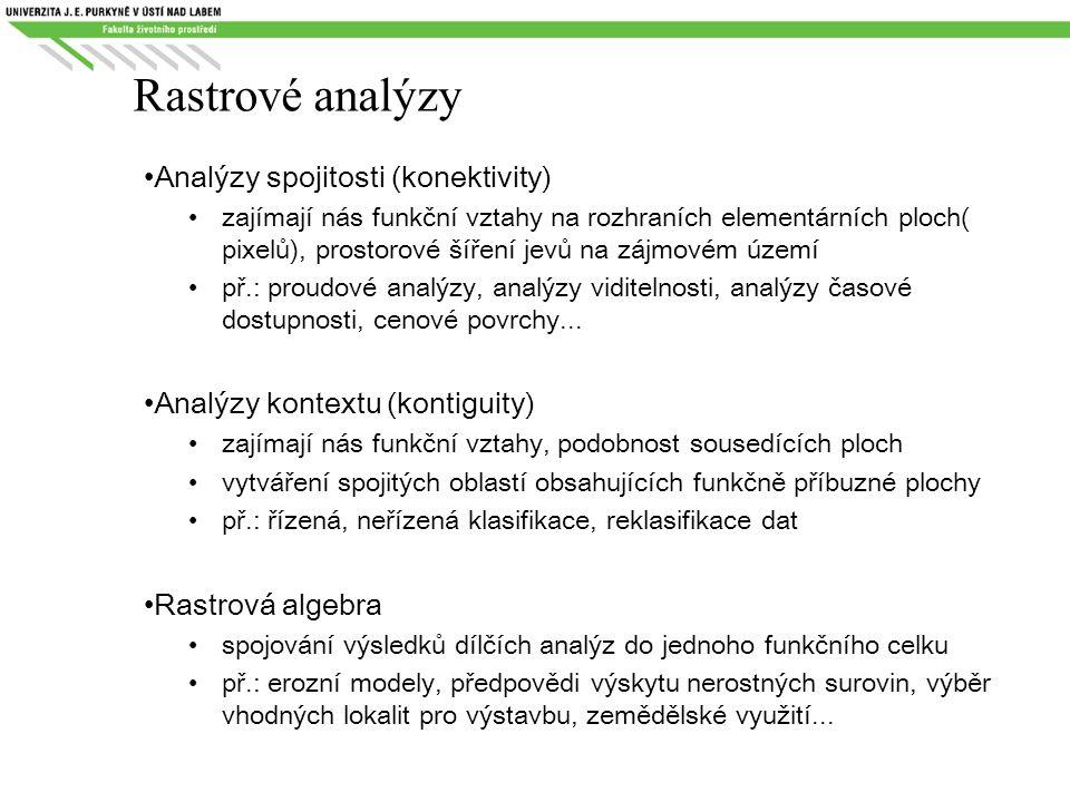 Rastrové analýzy Analýzy spojitosti (konektivity) zajímají nás funkční vztahy na rozhraních elementárních ploch( pixelů), prostorové šíření jevů na zá