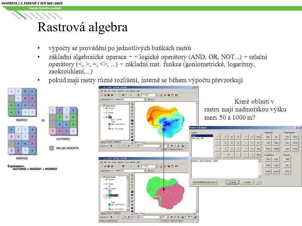 Rastrová algebra výpočty se provádění po jednotlivých buňkách rastrů základní algebraické operace + + logické operátory (AND, OR, NOT...) + relační op