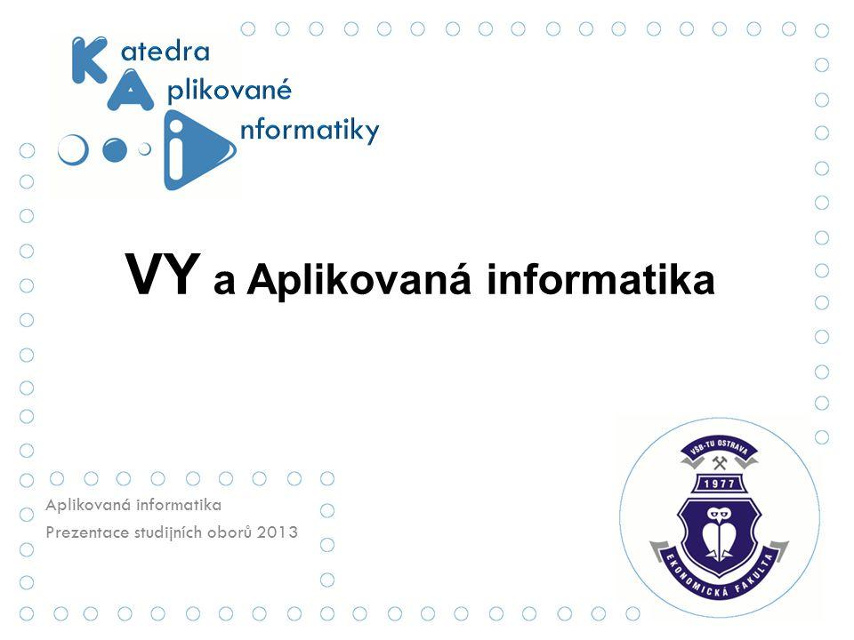 r VY a Aplikovaná informatika Aplikovaná informatika Prezentace studijních oborů 2013