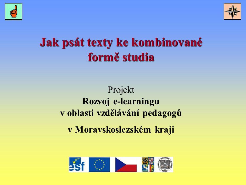 Jak psát texty ke kombinované formě studia Projekt Rozvoj e-learningu v oblasti vzdělávání pedagogů v Moravskoslezském kraji
