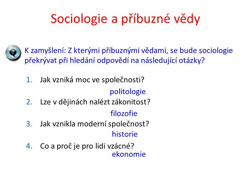 K zamyšlení: Z kterými příbuznými vědami, se bude sociologie překrývat při hledání odpovědí na následující otázky.