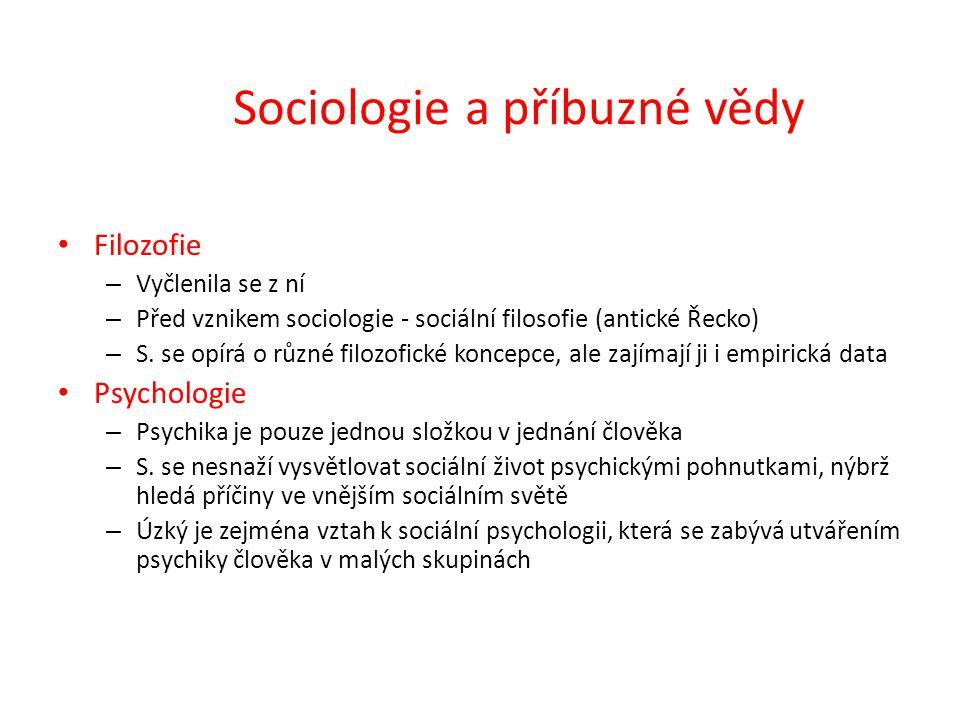 Sociologie a příbuzné vědy Filozofie – Vyčlenila se z ní – Před vznikem sociologie - sociální filosofie (antické Řecko) – S.