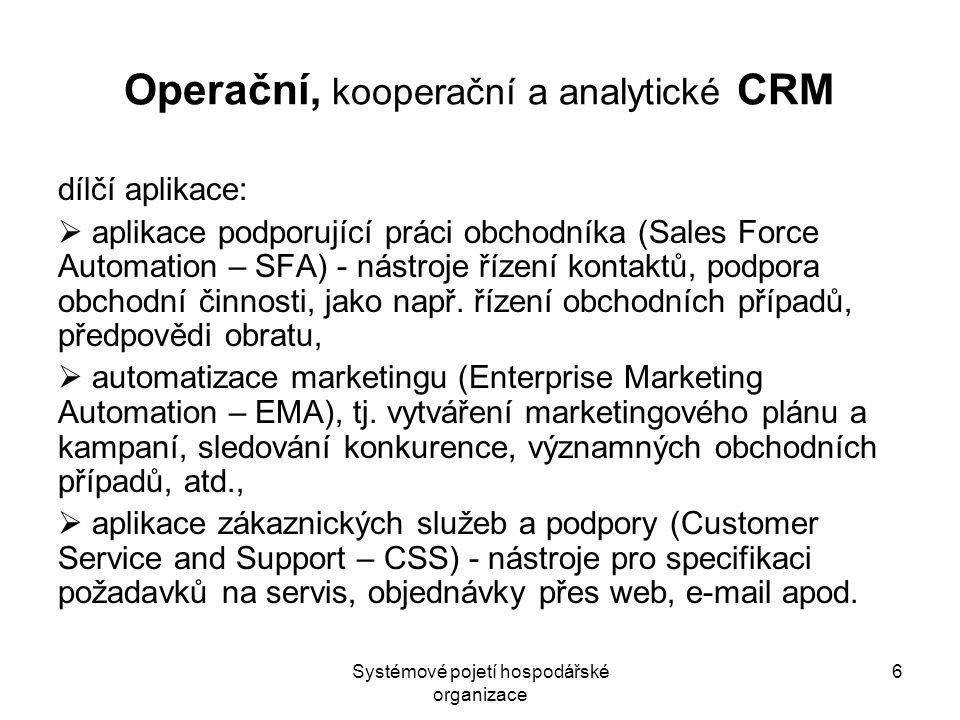Systémové pojetí hospodářské organizace 7 Operační, kooperační a analytické CRM Kontaktní centra jsou aplikace a technologie v rámci CRM založené na centrálním přístupu zákazníka k firmě.
