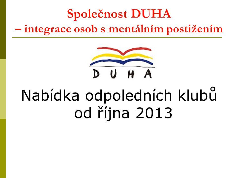 Společnost DUHA – integrace osob s mentálním postižením Nabídka odpoledních klubů od října 2013