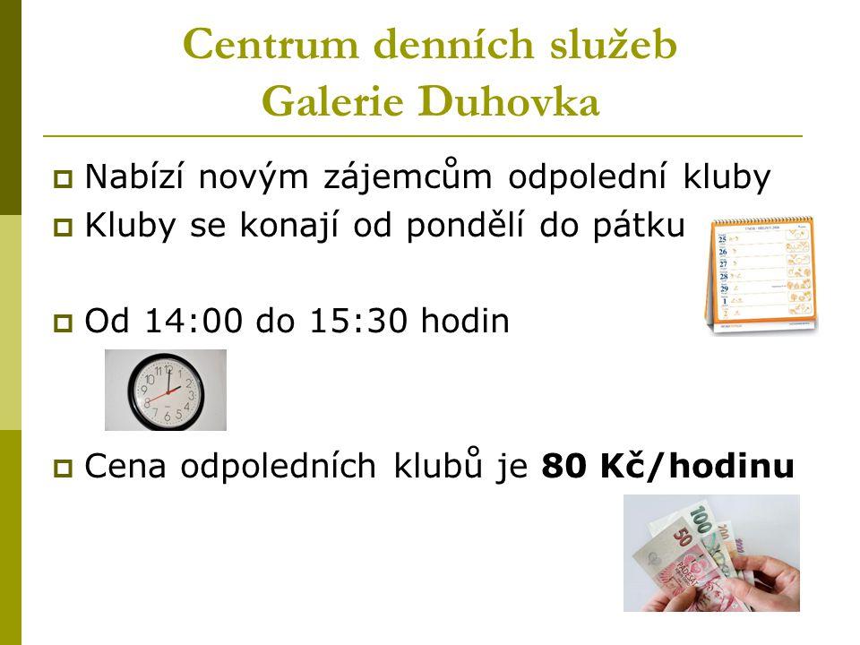 Centrum denních služeb Galerie Duhovka  Nabízí novým zájemcům odpolední kluby  Kluby se konají od pondělí do pátku  Od 14:00 do 15:30 hodin  Cena odpoledních klubů je 80 Kč/hodinu