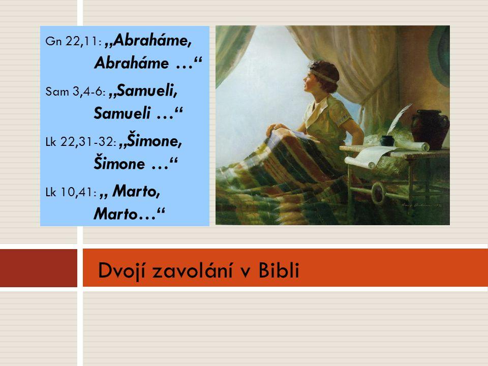 "Gn 22,11: ""Abraháme, Abraháme … Sam 3,4-6: ""Samueli, Samueli … Lk 22,31-32: ""Šimone, Šimone … Lk 10,41: "" Marto, Marto… Dvojí zavolání v Bibli"