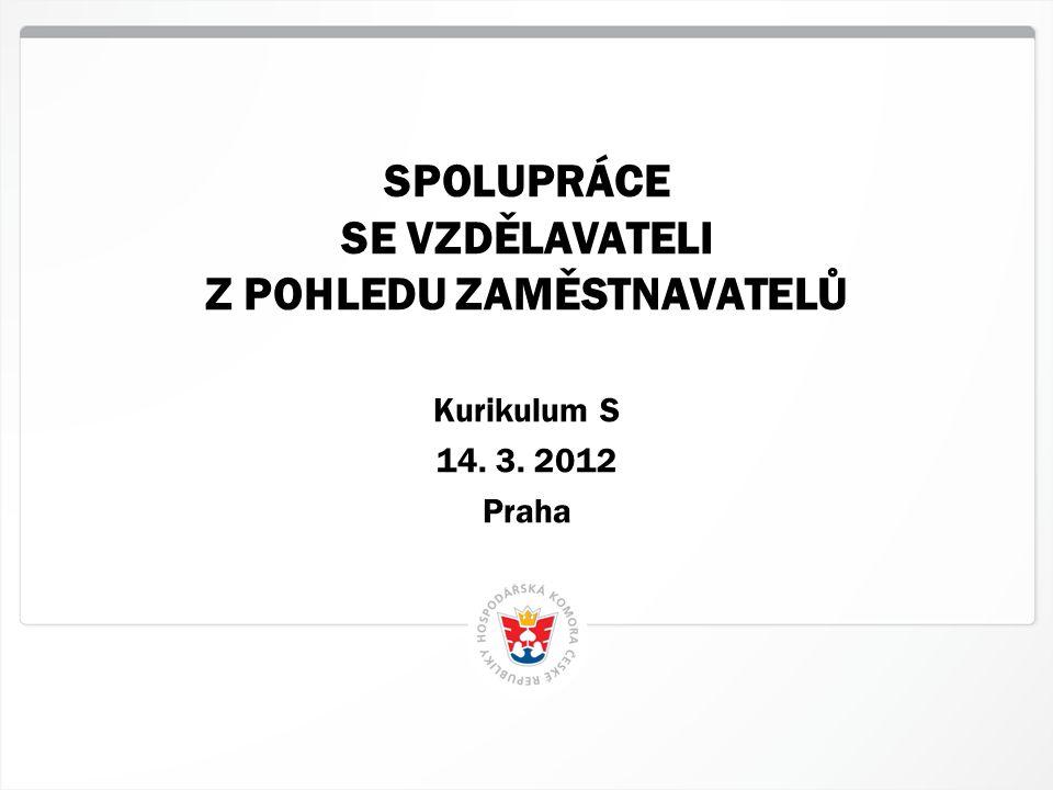 1 HK ČR, Praha SPOLUPRÁCE SE VZDĚLAVATELI Z POHLEDU ZAMĚSTNAVATELŮ Kurikulum S 14. 3. 2012 Praha