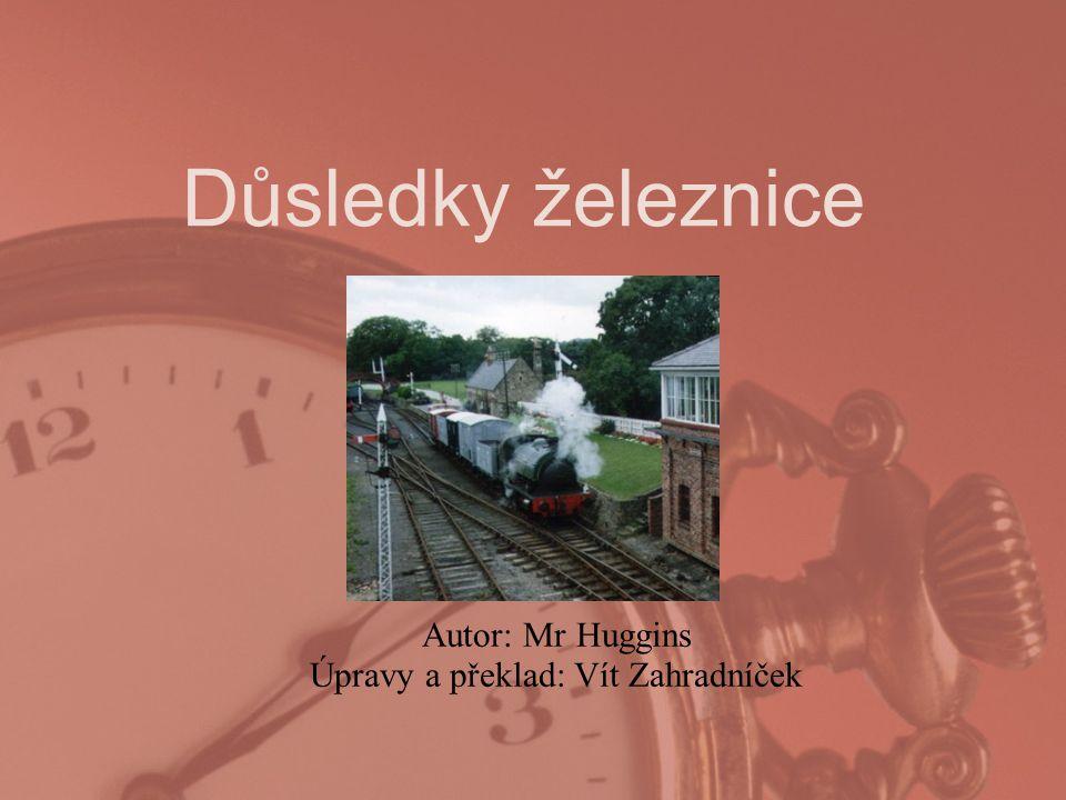 Důsledky železnice Autor: Mr Huggins Úpravy a překlad: Vít Zahradníček