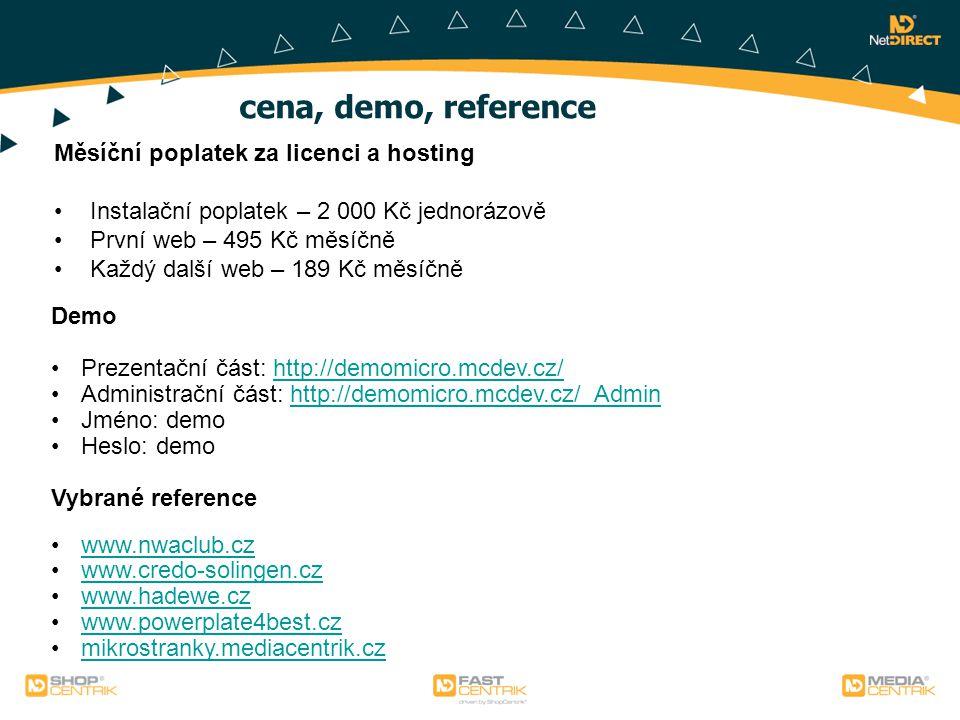cena, demo, reference Měsíční poplatek za licenci a hosting Instalační poplatek – 2 000 Kč jednorázově První web – 495 Kč měsíčně Každý další web – 189 Kč měsíčně Demo Prezentační část: http://demomicro.mcdev.cz/http://demomicro.mcdev.cz/ Administrační část: http://demomicro.mcdev.cz/_Adminhttp://demomicro.mcdev.cz/_Admin Jméno: demo Heslo: demo Vybrané reference www.nwaclub.cz www.credo-solingen.cz www.hadewe.cz www.powerplate4best.cz mikrostranky.mediacentrik.cz