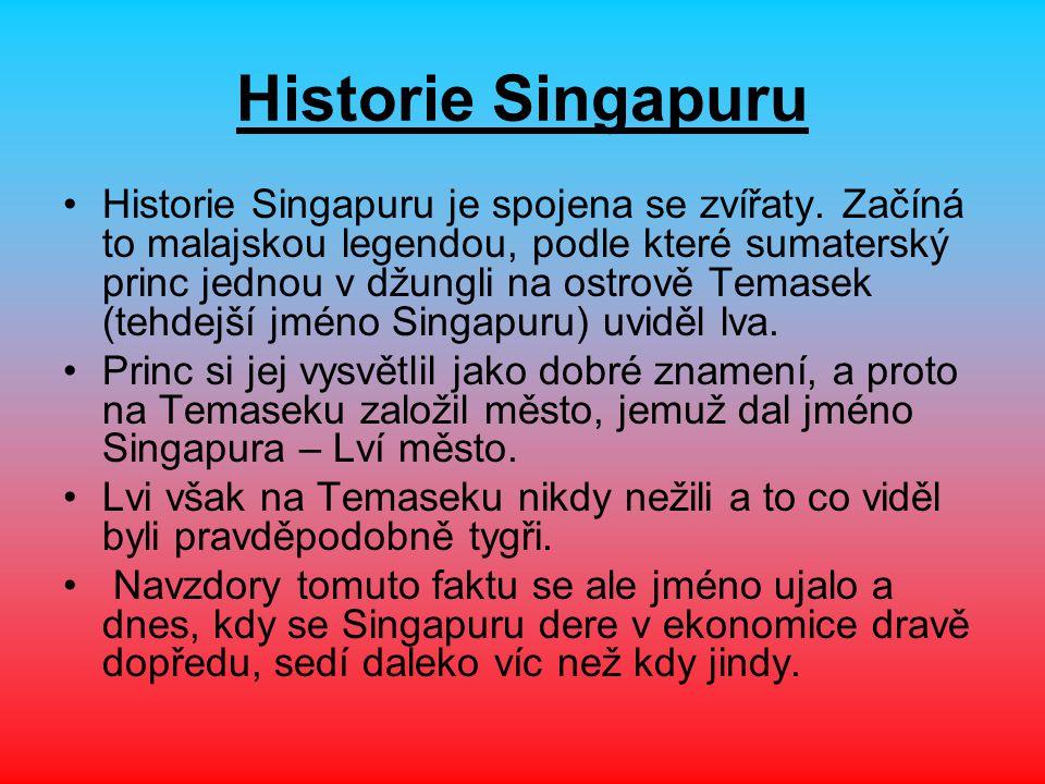 Historie Singapuru Historie Singapuru je spojena se zvířaty. Začíná to malajskou legendou, podle které sumaterský princ jednou v džungli na ostrově Te