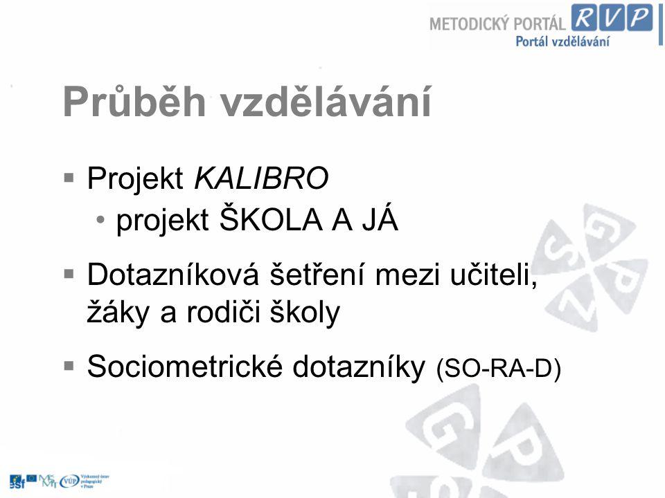Průběh vzdělávání  Projekt KALIBRO projekt ŠKOLA A JÁ  Dotazníková šetření mezi učiteli, žáky a rodiči školy  Sociometrické dotazníky (SO-RA-D)