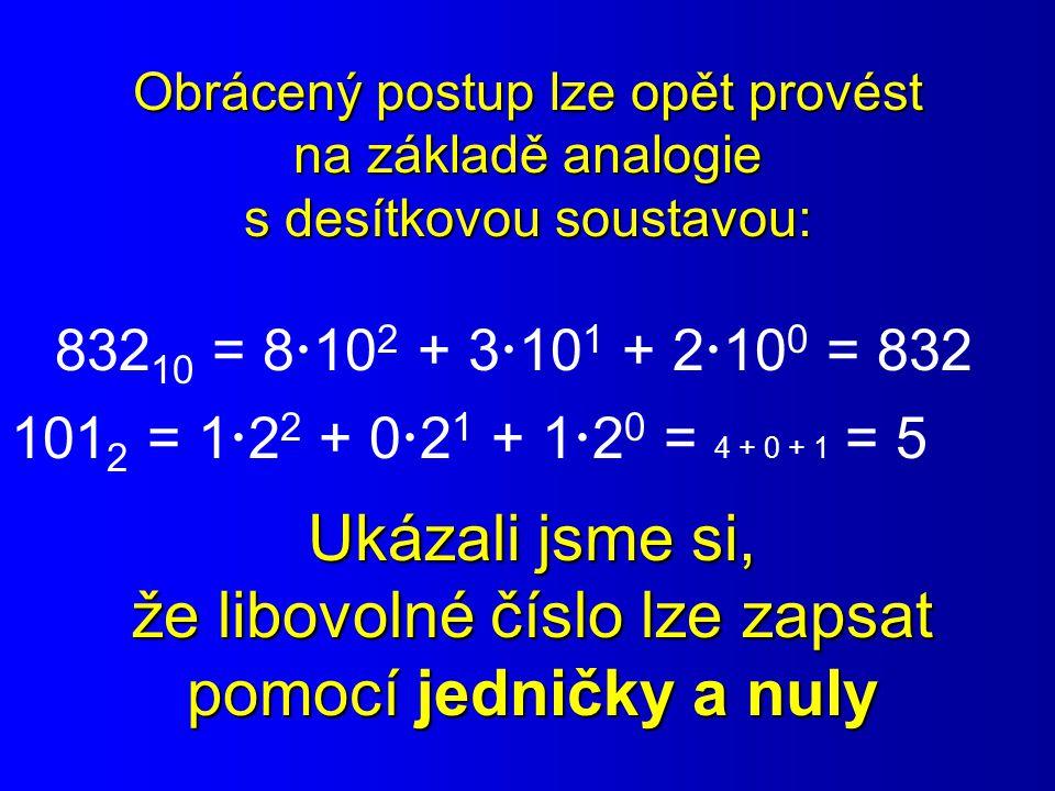Obrácený postup lze opět provést na základě analogie s desítkovou soustavou: 832 10 = 8  10 2 + 3  10 1 + 2  10 0 = 832 101 2 = 122 122 + 021 0