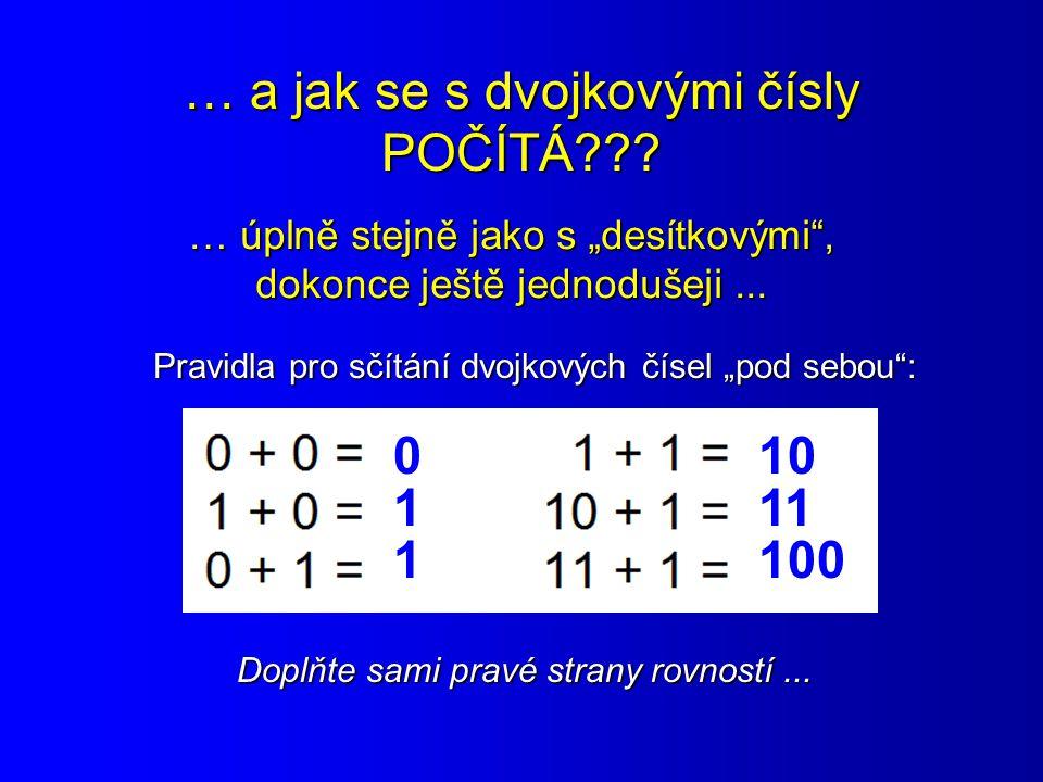 """… a jak se s dvojkovými čísly POČÍTÁ??? … úplně stejně jako s """"desítkovými"""", dokonce ještě jednodušeji... Pravidla pro sčítání dvojkových čísel """"pod s"""