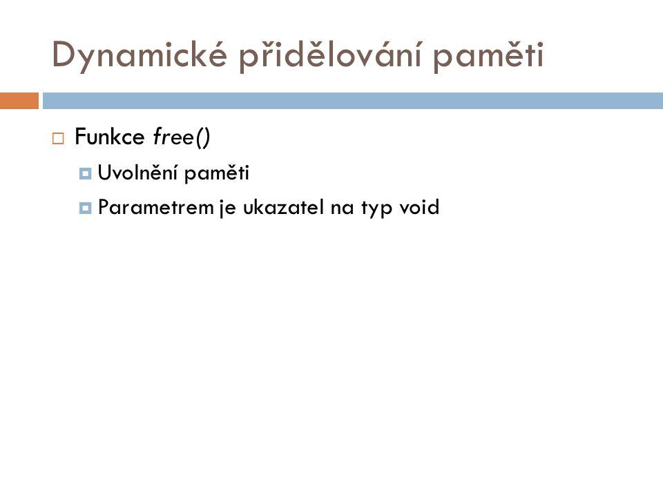 Dynamické přidělování paměti  Funkce free()  Uvolnění paměti  Parametrem je ukazatel na typ void