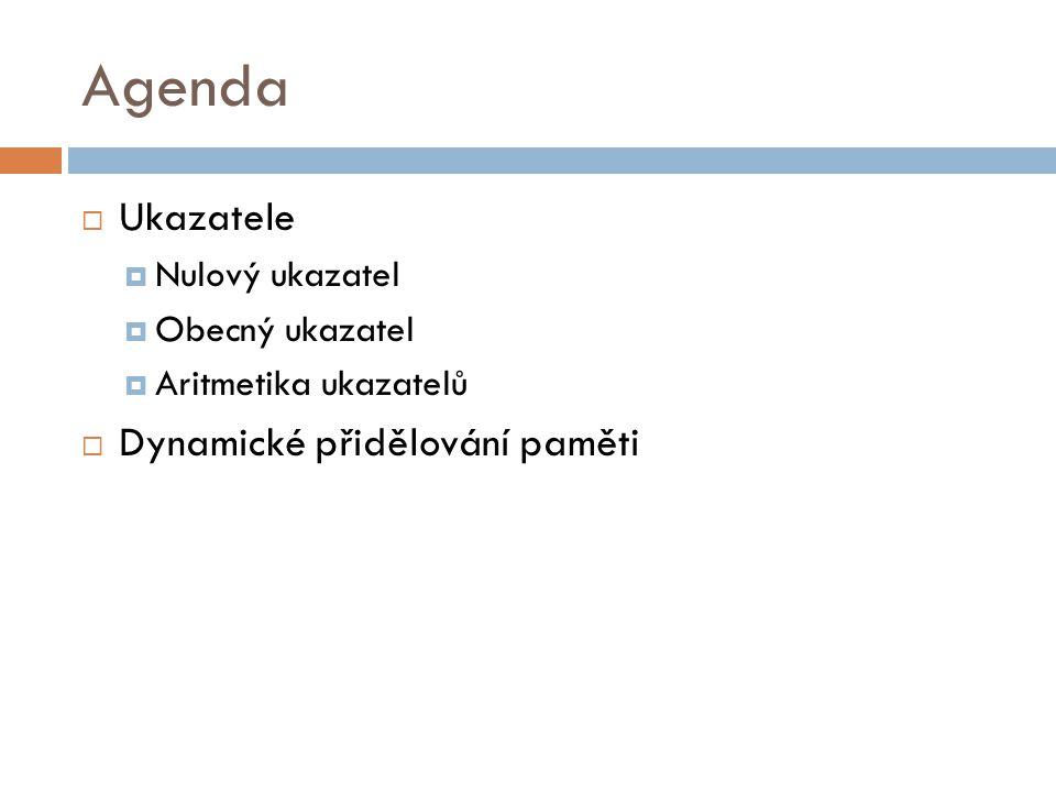Agenda  Ukazatele  Nulový ukazatel  Obecný ukazatel  Aritmetika ukazatelů  Dynamické přidělování paměti