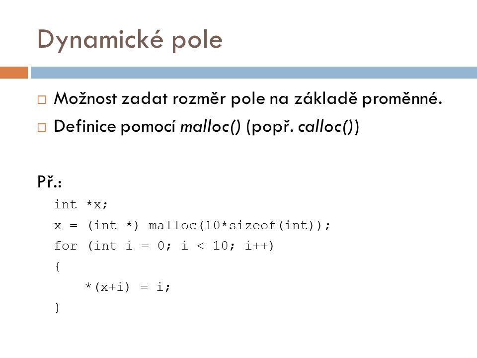 Dynamické pole  Možnost zadat rozměr pole na základě proměnné.