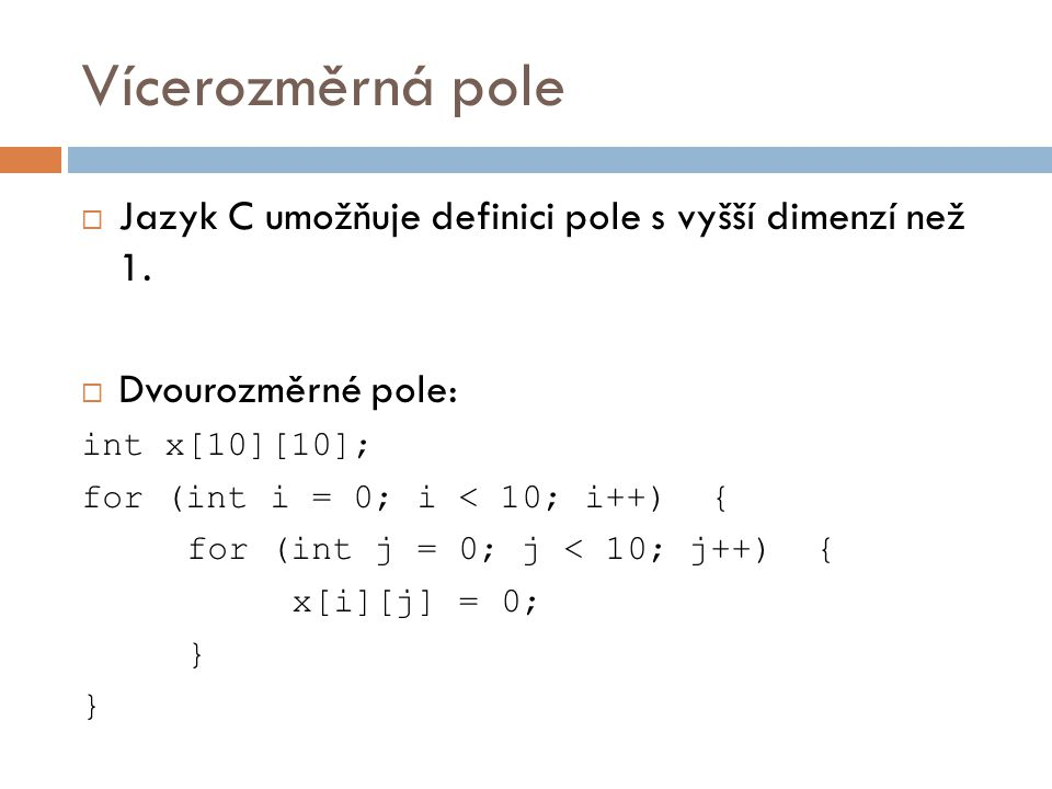 Vícerozměrná pole  Jazyk C umožňuje definici pole s vyšší dimenzí než 1.
