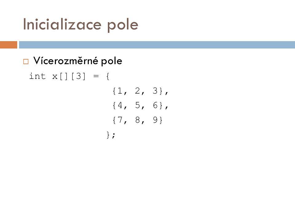 Inicializace pole  Vícerozměrné pole int x[][3] = { {1, 2, 3}, {4, 5, 6}, {7, 8, 9} };