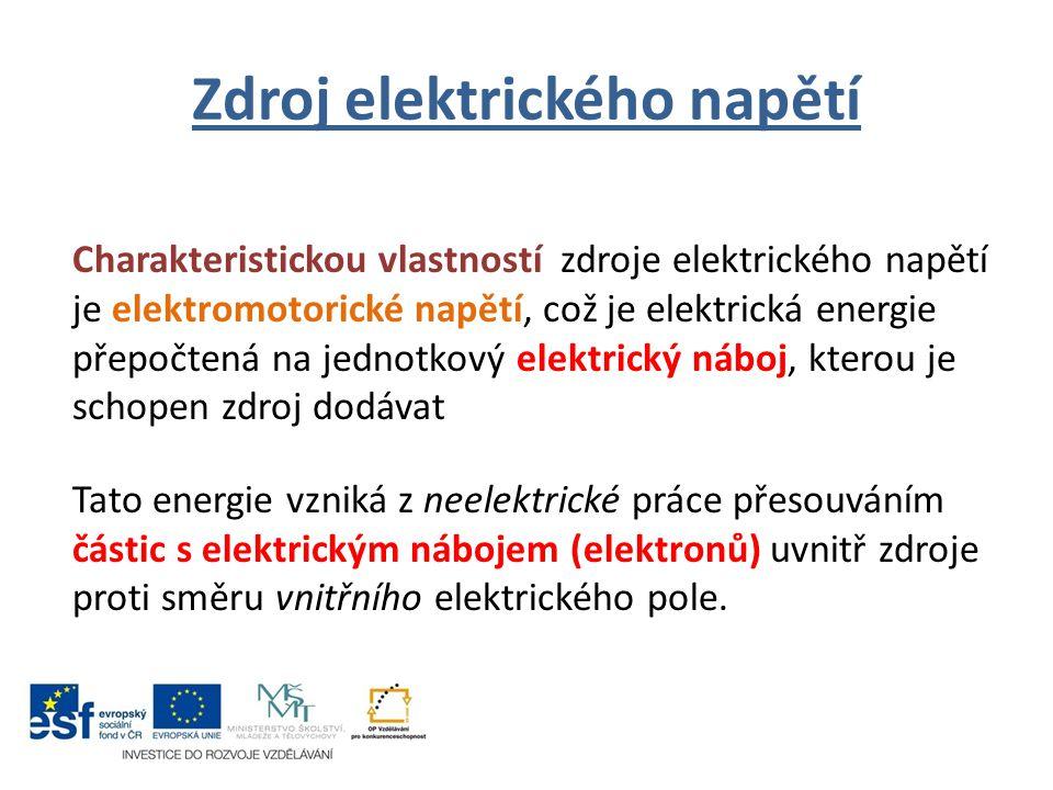 Zdroj elektrického napětí Charakteristickou vlastností zdroje elektrického napětí je elektromotorické napětí, což je elektrická energie přepočtená na