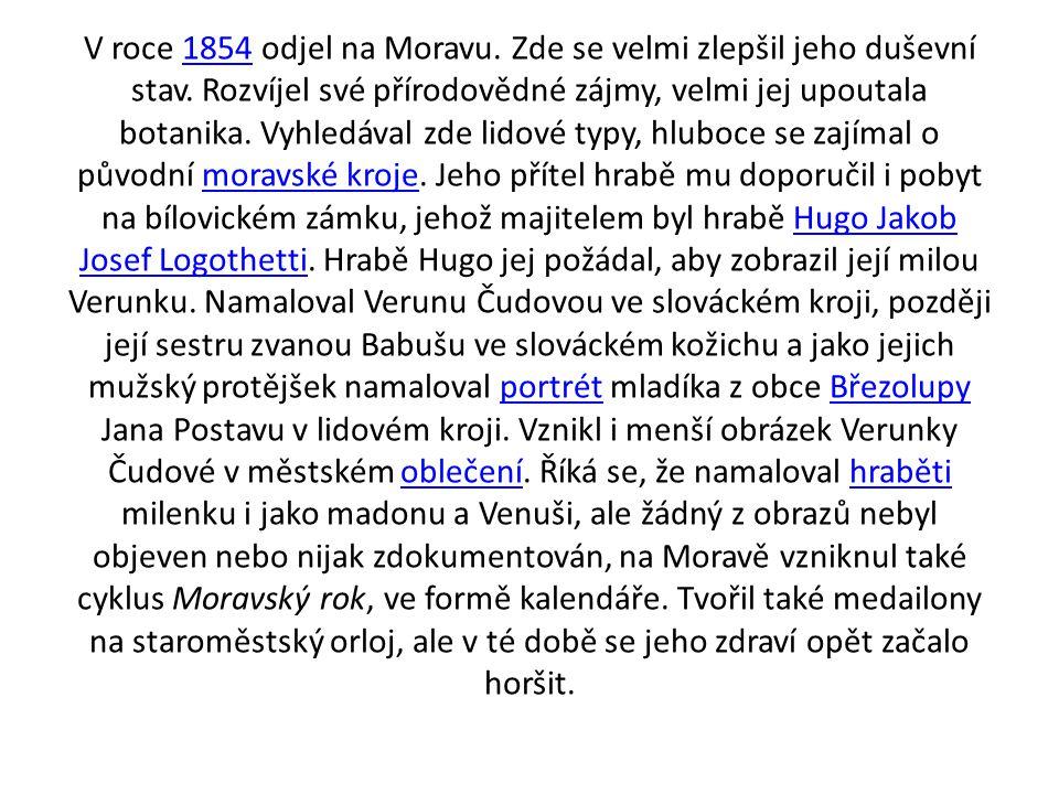 V roce 1854 odjel na Moravu. Zde se velmi zlepšil jeho duševní stav. Rozvíjel své přírodovědné zájmy, velmi jej upoutala botanika. Vyhledával zde lido
